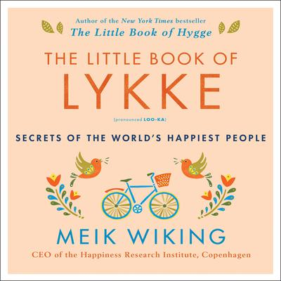The Little Book of Lykke: Secrets of the World's Happiest People Audiobook, by