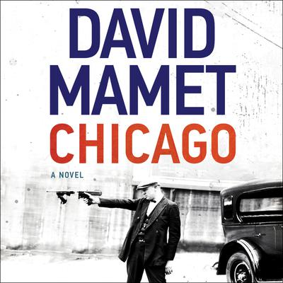 Chicago: A Novel Audiobook, by David Mamet