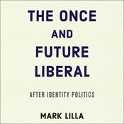 The Once and Future Liberal: After Identity Politics Audiobook, by Mark Lilla