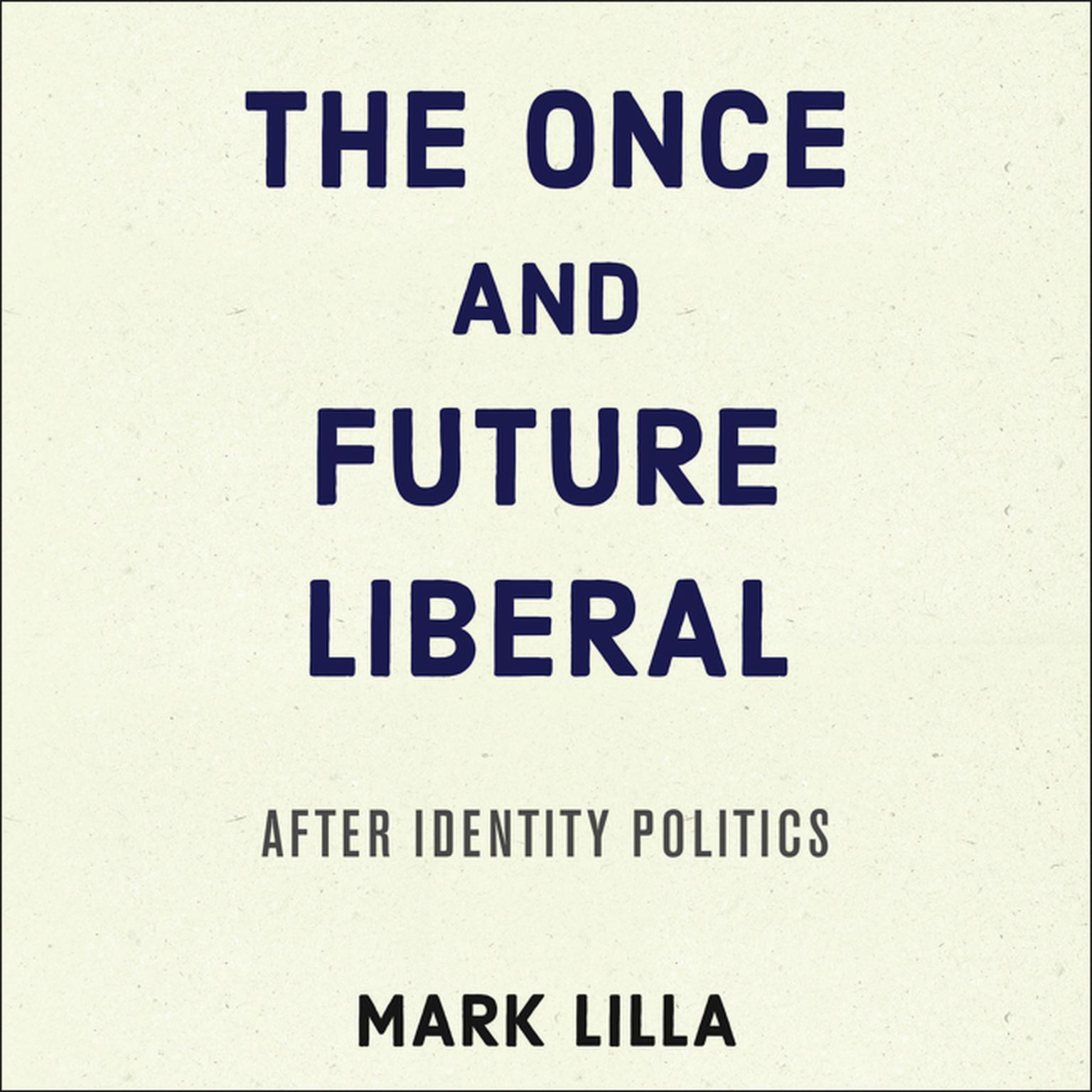 Printable The Once and Future Liberal: After Identity Politics Audiobook Cover Art