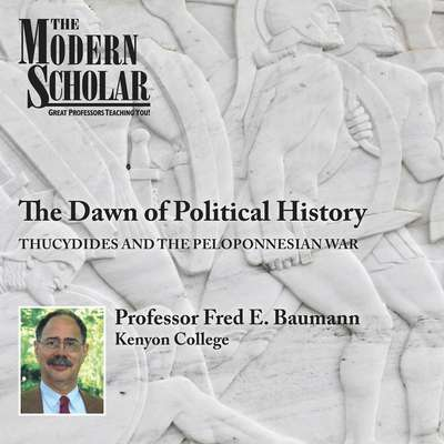The Dawn of Political History: Thucydides and the Peloponnesian Wars Audiobook, by Fred Baumann