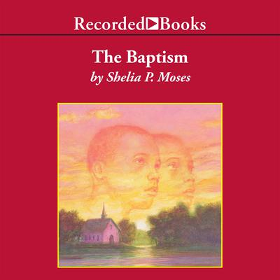 The Baptism Audiobook, by Shelia P. Moses