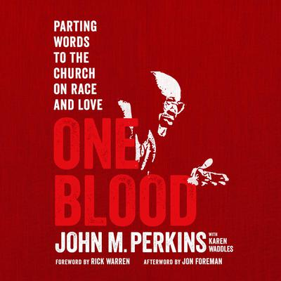 One Blood: Parting Words to the Church on Race and Love Audiobook, by John M. Perkins
