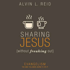 Sharing Jesus Without Freaking Out: Evangelism the Way You Were Born to Do It Audiobook, by Alvin L. Reid, Alvin Reid