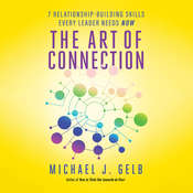 The Art of Connection: 7 Relationship-Building Skills Every Leader Needs Now Audiobook, by Michael J. Gelb