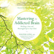 Mastering the Addicted Brain: Building a Sane and Meaningful Life to Stay Clean Audiobook, by Walter Ling, Walter Ling, Walter Ling, Walter Ling, Walter Ling, Walter Ling