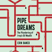 Pipe Dreams: The Plundering of Iraqs Oil Wealth Audiobook, by Erin Banco