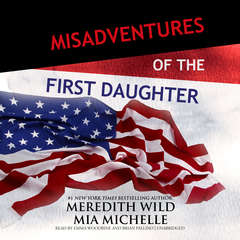 Misadventures of the First Daughter Audiobook, by Meredith Wild, Mia Michelle