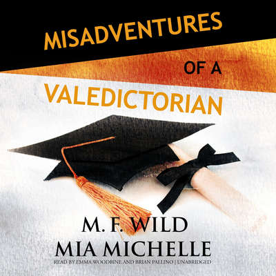 Misadventures of a Valedictorian Audiobook, by M. F. Wild
