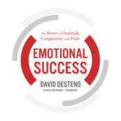 Emotional Success: The Power of Gratitude, Compassion, and Pride Audiobook, by David DeSteno