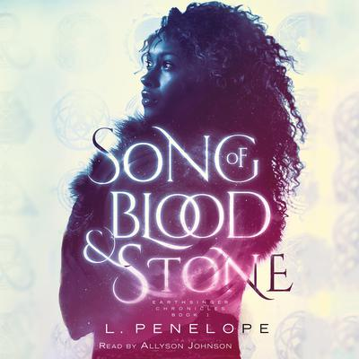 Song of Blood and Stone: Earthsinger Chronicles, Book One Audiobook, by L. Penelope