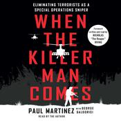 When the Killer Man Comes: Eliminating Terrorists As a Special Operations Sniper Audiobook, by George Galdorisi, Paul Martinez