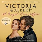 Victoria & Albert: A Royal Love Affair Audiobook, by Daisy Goodwin, Sara Sheridan