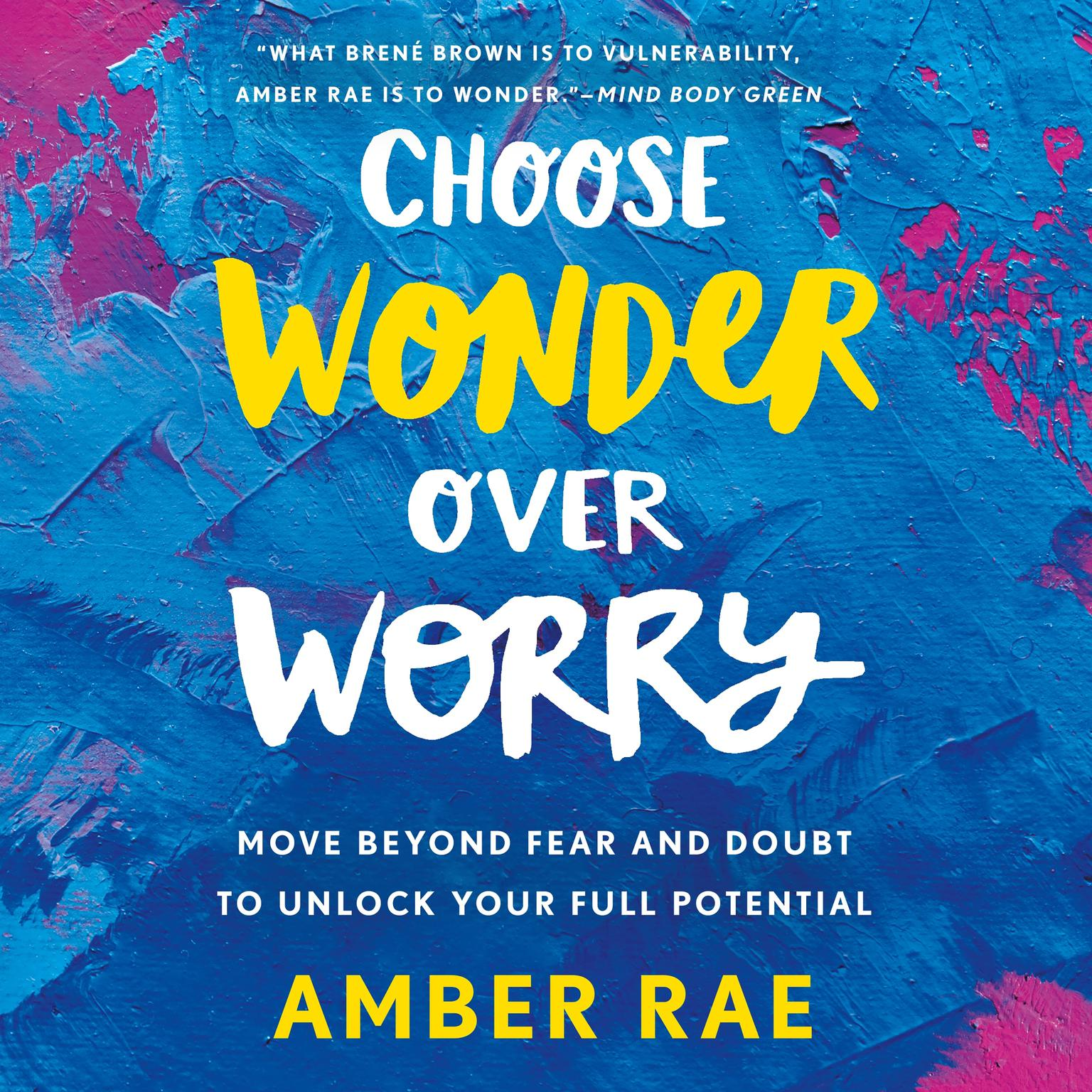 Printable Choose Wonder over Worry: Move Beyond Fear and Doubt to Unlock Your Full Potential Audiobook Cover Art