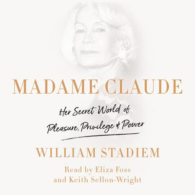 Madame Claude: Her Secret World of Pleasure, Privilege, and Power Audiobook, by