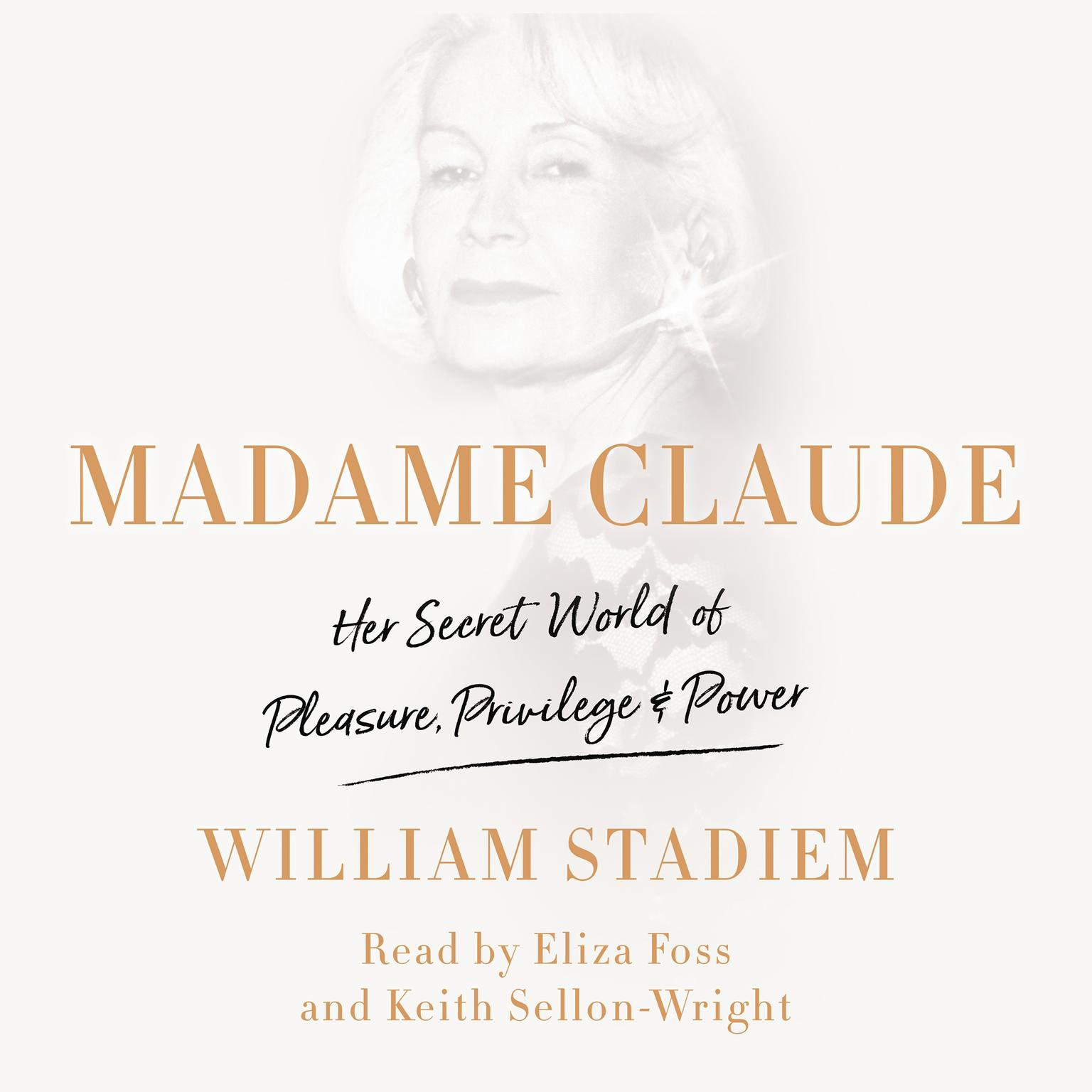 Printable Madame Claude: Her Secret World of Pleasure, Privilege, and Power Audiobook Cover Art