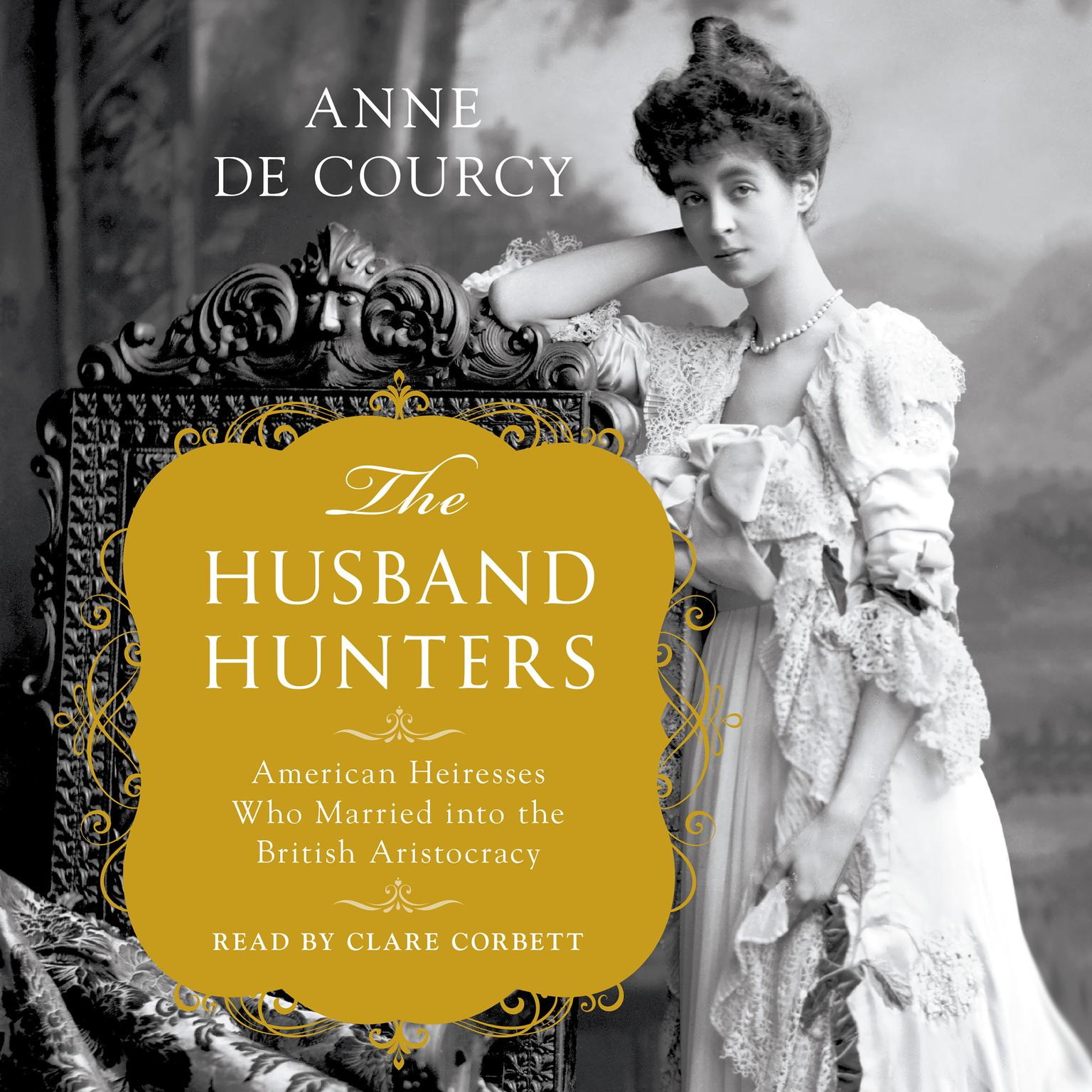 Printable The Husband Hunters: American Heiresses Who Married into the British Aristocracy Audiobook Cover Art