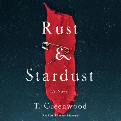 Rust & Stardust: A Novel Audiobook, by T. Greenwood