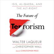 The Future of Terrorism: ISIS, Al-Qaeda, and the Alt-Right Audiobook, by Walter Laqueur, Christopher Wall