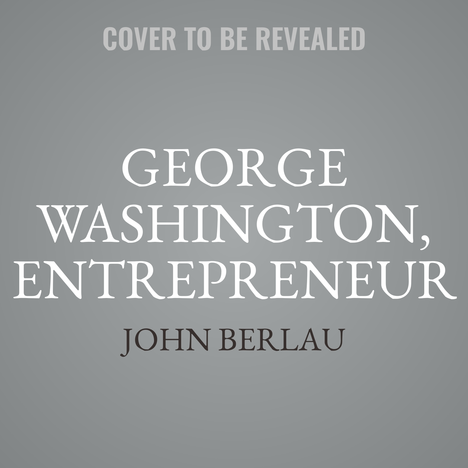 Printable George Washington, Entrepreneur: How Our Founding Father's Private Business Pursuits Changed America and the World Audiobook Cover Art