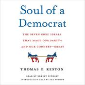 Soul of a Democrat: The Seven Core Ideals That Made Our Party - And Our Country - Great Audiobook, by Thomas Reston, Thomas B. Reston