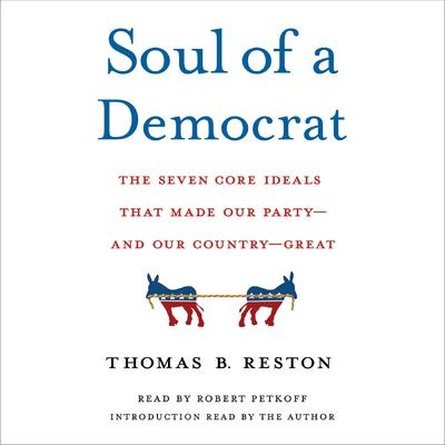 Soul of a Democrat: The Seven Core Ideals That Made Our Party - And Our Country - Great Audiobook, by Thomas Reston