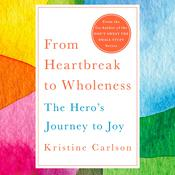From Heartbreak to Wholeness: The Heros Journey to Joy Audiobook, by Kristine Carlson|