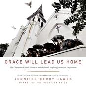 Grace Will Lead Us Home: The Charleston Church Massacre and the Hard, Inspiring Journey to Forgiveness Audiobook, by Jennifer Berry Hawes