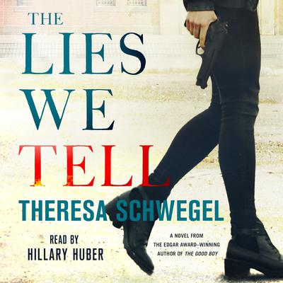 The Lies We Tell Audiobook, by Theresa Schwegel