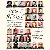 How I Resist: Activism and Hope for a New Generation Audiobook, by Tim Federle|Maureen Johnson|