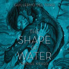 The Shape of Water Audiobook, by Guillermo Del Toro, Daniel Kraus