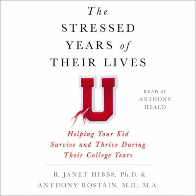 The Stressed Years of Their Lives: Helping Your Kid Survive and Thrive During Their College Years Audiobook, by Anthony Rostain