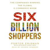 Six Billion Shoppers: The Companies Winning the Global E-Commerce Boom Audiobook, by Porter Erisman