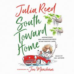 South toward Home: Adventures and Misadventures in My Native Land Audiobook, by Julia Reed