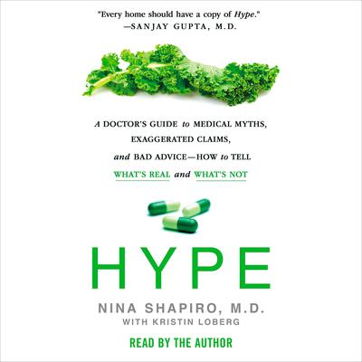 Hype: A Doctors Guide to Medical Myths, Exaggerated Claims, and Bad Advice - How to Tell Whats Real and Whats Not Audiobook, by Kristin Loberg