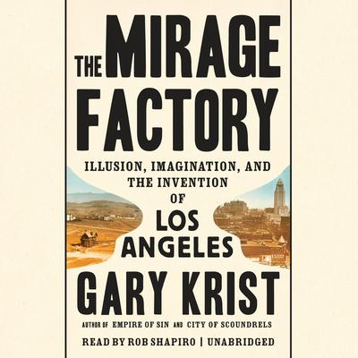 The Mirage Factory: Illusion, Imagination, and the Invention of Los Angeles Audiobook, by Gary Krist