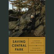 Saving Central Park: A History and a Memoir Audiobook, by Elizabeth Barlow Rogers