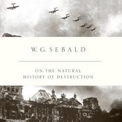 On the Natural History of Destruction Audiobook, by W. G. Sebald