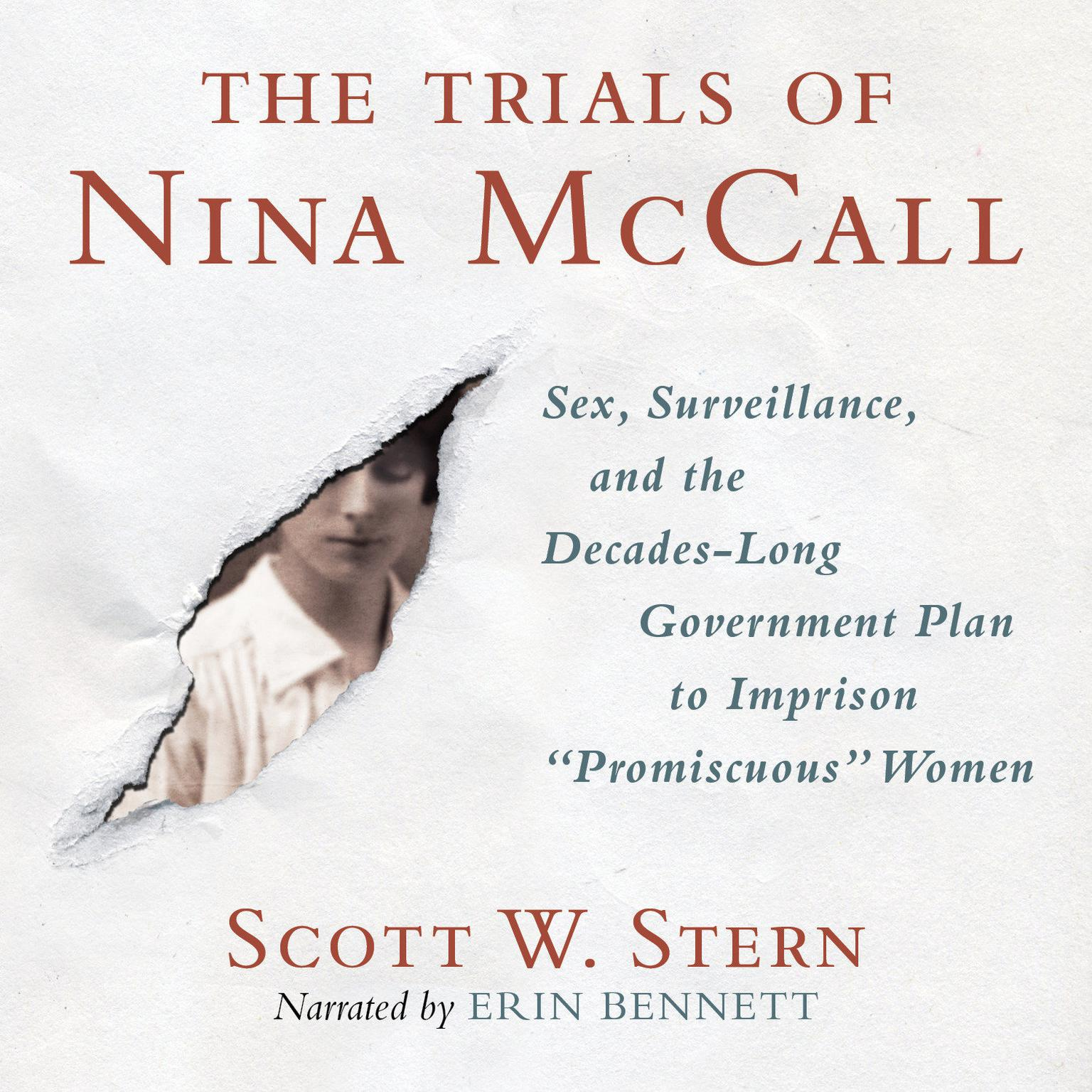 The Trials of Nina McCall: Sex, Surveillance, and the Decades-Long Government Plan to Imprison Promiscuous Women Audiobook, by Scott W. Stern