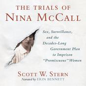The Trials of Nina McCall: Sex, Surveillance, and the Decades-Long Government Plan to Imprison Promiscuous Women Audiobook, by Scott W. Stern, Scott Stern