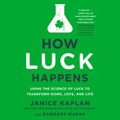 How Luck Happens: Using the Science of Luck to Transform Work, Love, and Life Audiobook, by Janice Kaplan, Barnaby Marsh