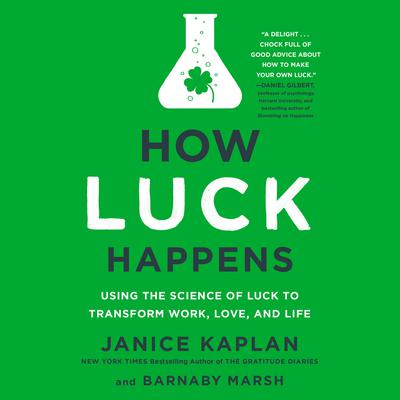 How Luck Happens: Using the Science of Luck to Transform Work, Love, and Life Audiobook, by Janice Kaplan