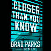 Closer Than You Know: A Novel Audiobook, by Brad Parks