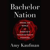 Bachelor Nation: Inside the World of Americas Favorite Guilty Pleasure Audiobook, by Amy Kaufman