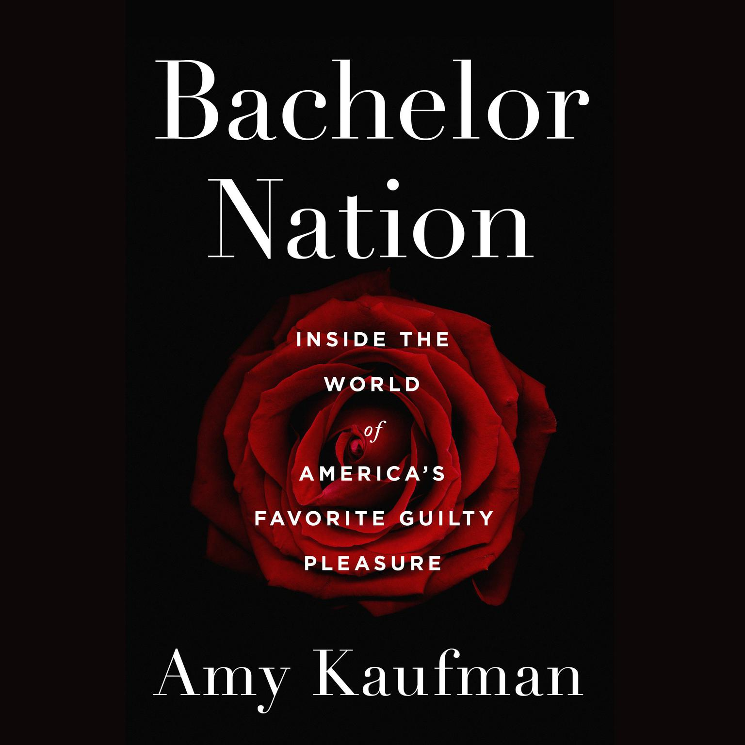 Printable Bachelor Nation: Inside the World of America's Favorite Guilty Pleasure Audiobook Cover Art