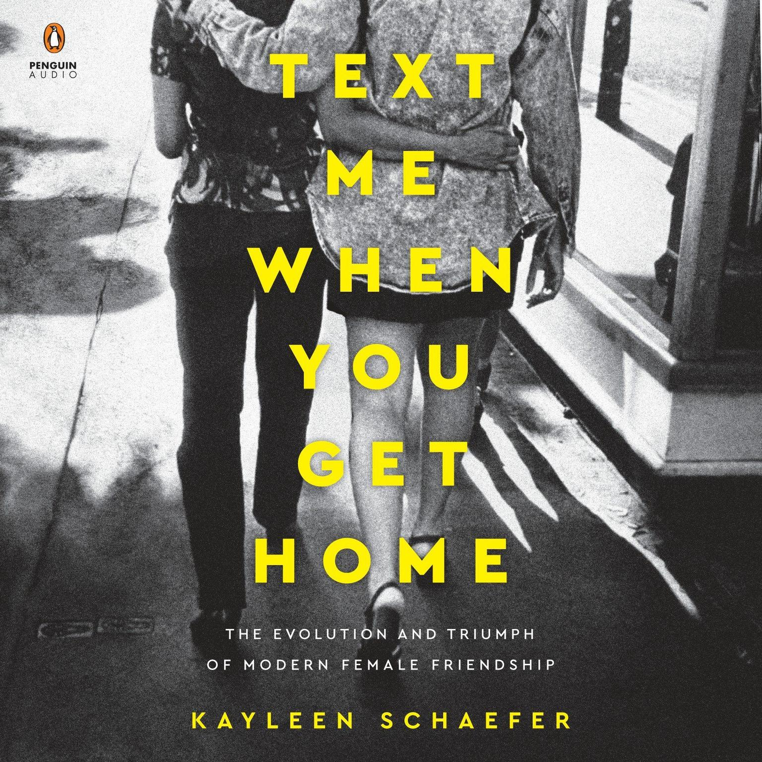 Printable Text Me When You Get Home: The Evolution and Triumph of Modern Female Friendship Audiobook Cover Art