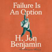 Failure Is An Option: An Attempted Memoir Audiobook, by H. Jon Benjamin|