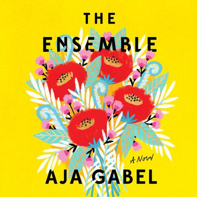 The Ensemble: A Novel Audiobook, by Aja Gabel