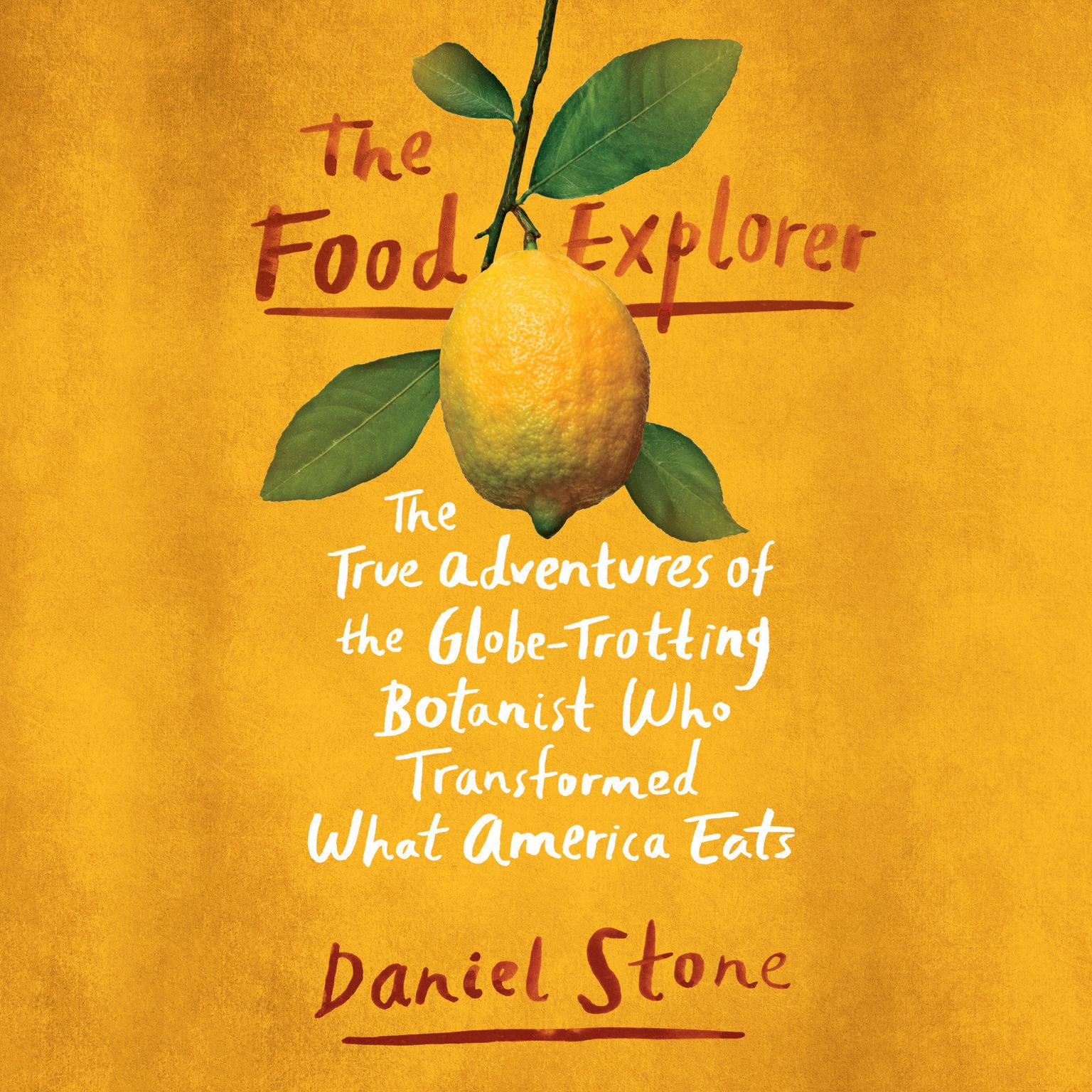 Printable The Food Explorer: The True Adventures of the Globe-Trotting Botanist Who Transformed What America Eats Audiobook Cover Art