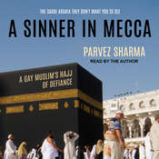 A Sinner in Mecca: A Gay Muslims Hajj of Defiance Audiobook, by Parvez Sharma